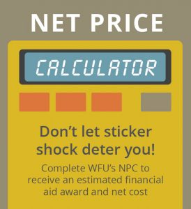 Complete WFU's Net Price Calculator to receive an estimated financial aid award and net cost