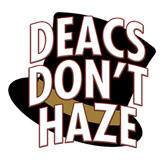 DEACS DON'T HAZE, LEARN ABOUT HAZING PREVENTION AT HAZING.WFU.EDU