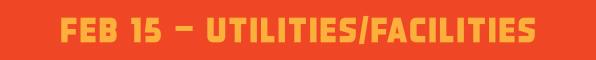 Feb 15 - Utilities/Facilities