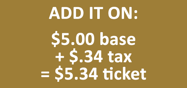Add the sales tax on top of ticket price: $5.00 base plus $.34 tax equals $5.34 ticket price